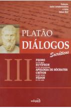 Diálogos III - Fedro, Eutífron, Apologia de Sócrates, Críton, Fédon