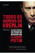 Todos os homens do Kremlin - Os bastidores do poder na Rússia de Vladimir Putin