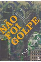 Não foi golpe: Os bastidores da luta nas ruas pelo impeachment de Dilma