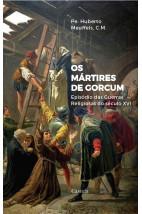 Os Mártires De Gorcum - Episódio das guerras religiosas do século XVI