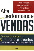 Alta performance em vendas - Como fazer amigos e influenciar clientes para aumentar suas vendas