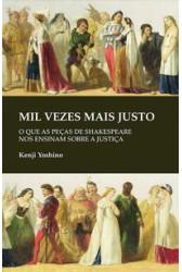 Mil vezes mais justo: O que as peças de Shakespeare nos ensinam sobre justiça