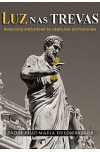 Luz nas trevas: Respostas irrefutáveis às objeções protestantes