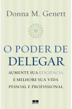 O poder de delegar - Aumente sua eficiência e melhore sua vida pessoal e profissional