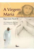 A Virgem Maria: 58 Catequeses do Papa João Paulo II sobre Nossa Senhora