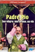 Padre Pio - Seus Milagres, Seu Carisma, Sua Vida